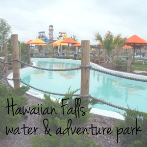Visit Hawaiian Falls water & adventure park DFW