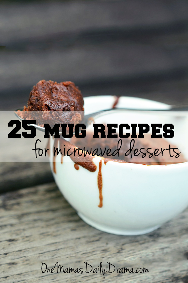 25 mug recipes for microwaved desserts | One Mama's Daily Drama --- Quick and easy recipes for when you're craving something sweet!