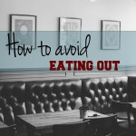 How to avoid eating out