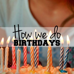 How we do birthdays: 8 birthday traditions