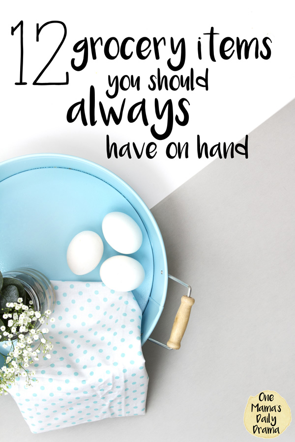 12 grocery items you should always have on hand | One Mama's Daily Drama