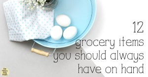 12 grocery items you should always have on hand