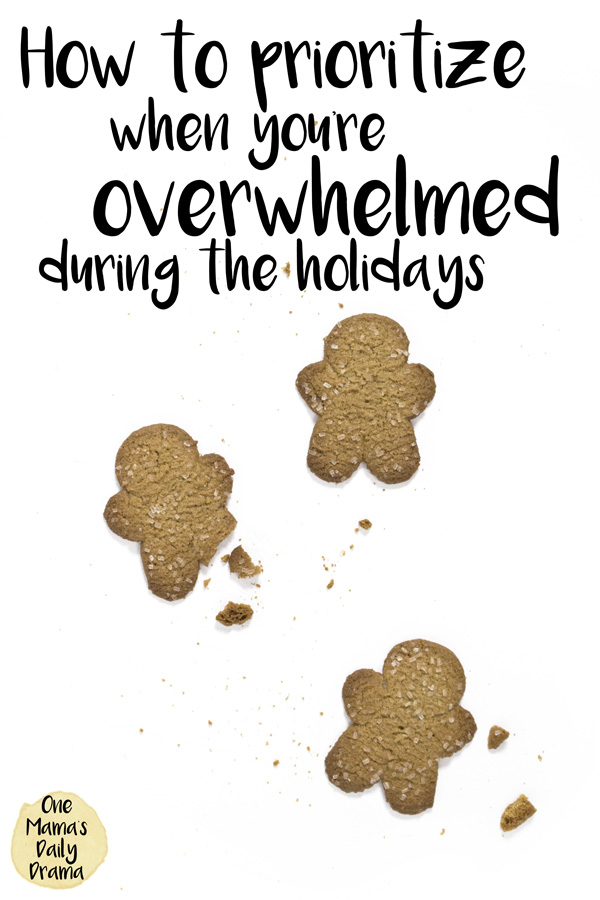 How to prioritize when you're feeling overwhelmed during the holidays / One Mama's Daily Drama
