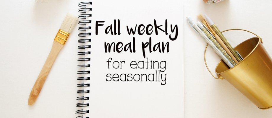 Fall weekly meal plan for eating seasonally