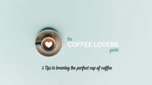 5 Tips to brewing the perfect cup of coffee