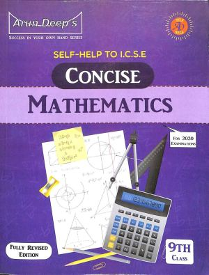 Arun Deep's Self-Help To ICSE Concise Mathematics (Solutions Of Selina) Class 9 (2020 Examinations)