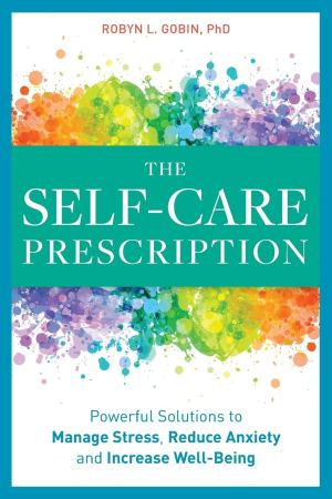 Self Care Prescription: Powerful Solutions to Manage Stress, Reduce Anxiety & Increase Wellbeing
