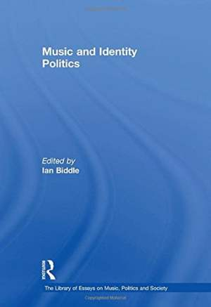 Music and Identity Politics (The Library of Essays on Music, Politics and Society)
