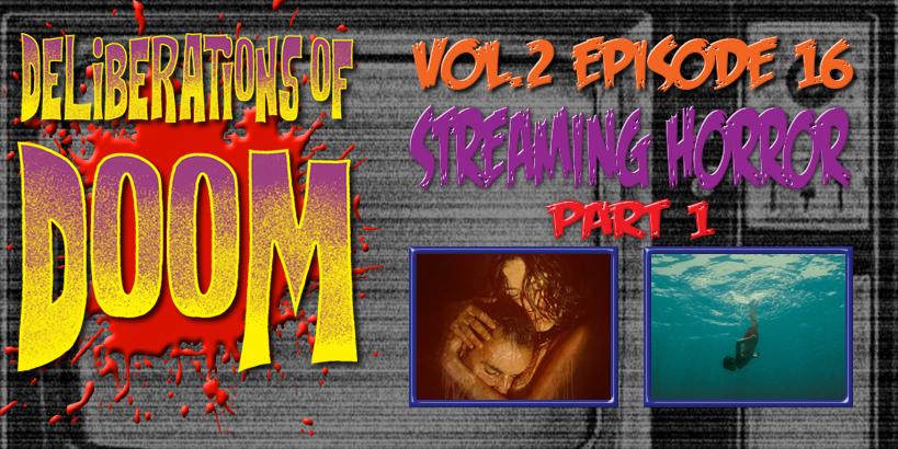 Deliberations of Doom Vol 2 Episode 16: Streaming Horror