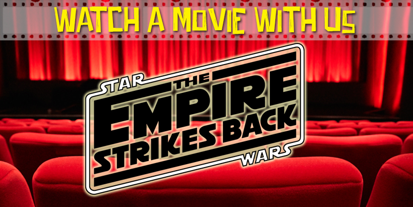Watch a Movie With Us: The Empire Strikes Back