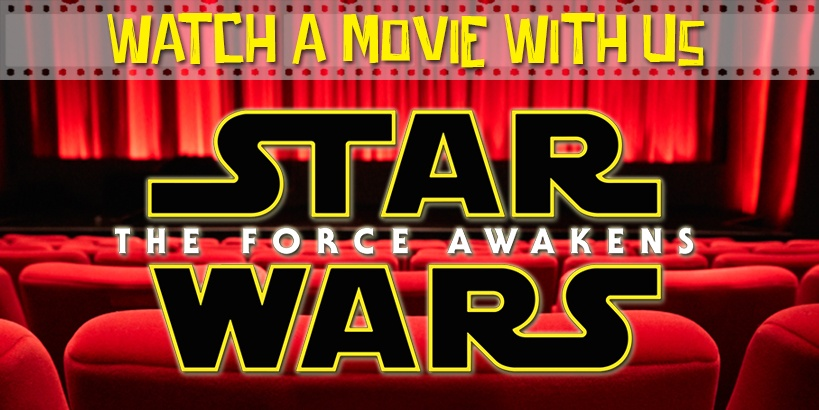 Watch a Movie With Us: The Force Awakens