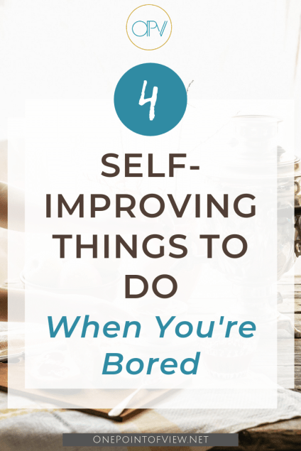 4 self improving things to do when bored