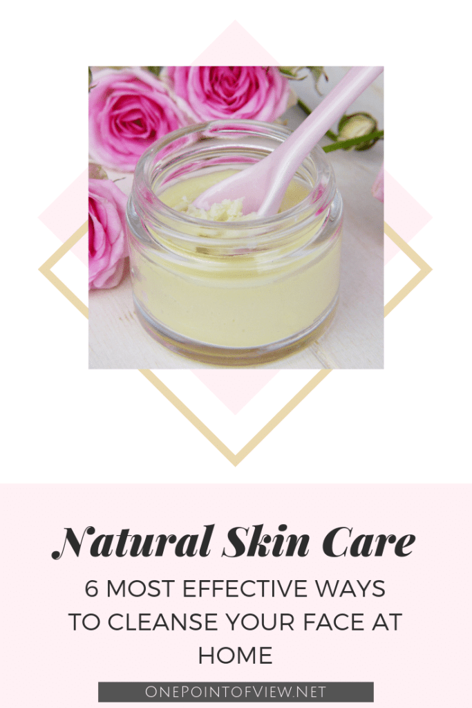 Natural Skin Care - 6 Most Effective Ways To Cleanse your face at Home