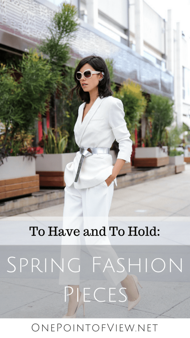 To Have and To Hold-Spring Fashion Pieces