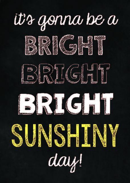http://www.teacherspayteachers.com/Product/Bright-Sunshiny-Day-Chalkboard-Quote-Subway-Art-1420258