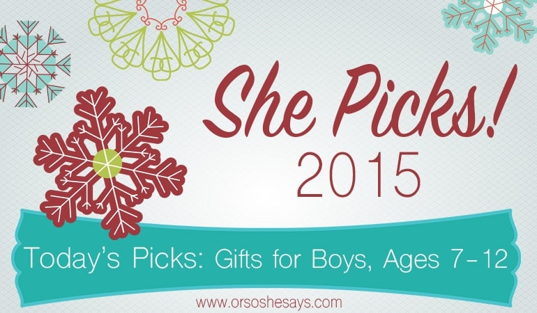 Gifts for Boys, Ages 7 to 12 ~ She Picks! 2015 ~ The biggest gift idea series of the year on \'Or so she says...\'!
