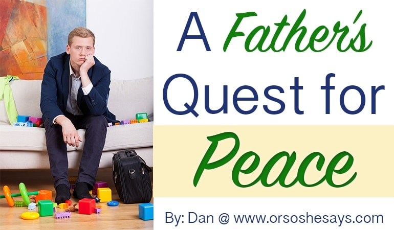 I needed this today!! A Father's Quest for Peace www.orsoshesays.com