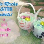 Fabric Mache Easter Baskets - A Kid-Friendly Craft!