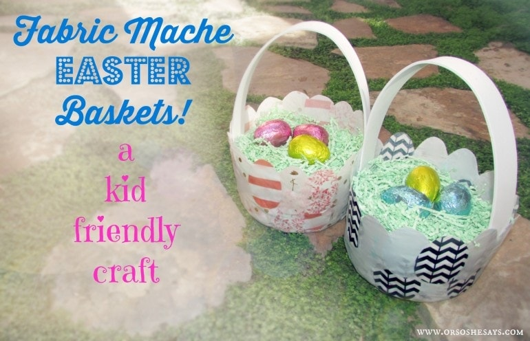 Fabric Mache Easter Baskets - A Kid-Friendly Craft