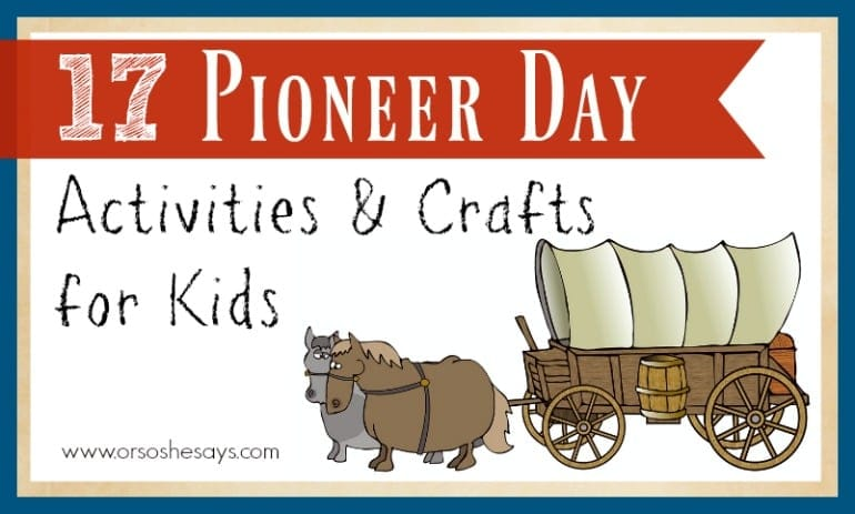 Pioneer Day Activities & Crafts for Kids - If you're looking for Pioneer Day Activities, then look no more! Mariah has created a roundup of things to do, including crafts and snacks. See all the ideas on www.orsoshesays.com today!