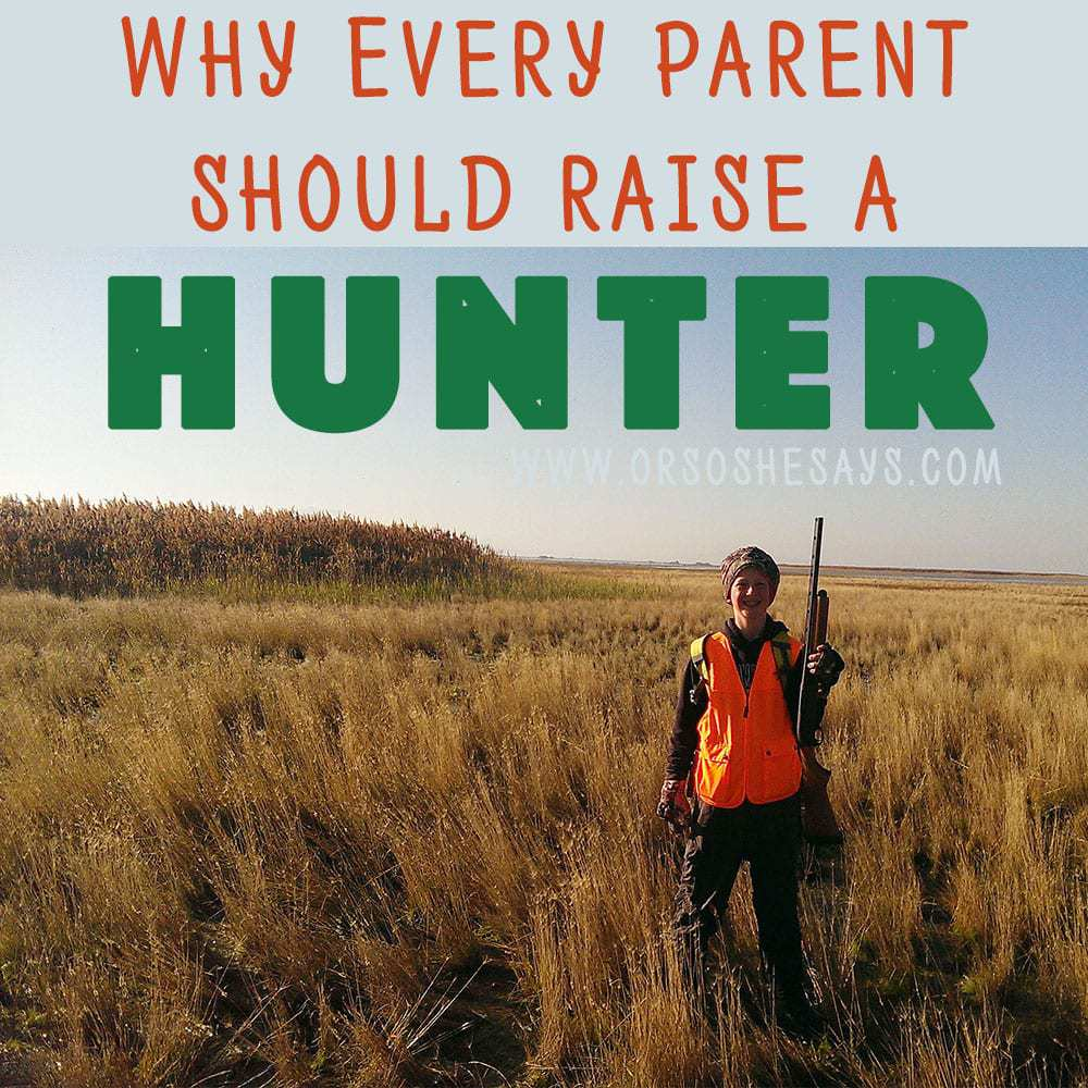 Why Every Parent Should Raise a Hunter (he: Dan)