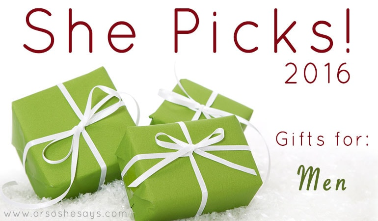 Gifts for Men ~ She Picks! 2016 www.orsoshesays.com
