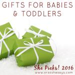 Gifts for Babies & Toddlers ~ She Picks! 2016