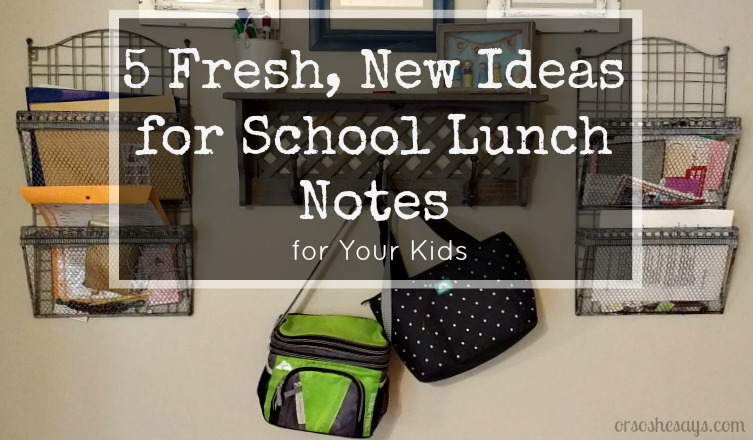 5 Fresh, New Ideas for School Lunch Notes for Your Kids (she: Elise)