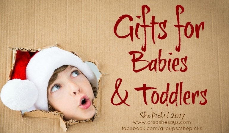Gifts for Babies & Toddlers ~ She Picks! 2017 Gift Guide