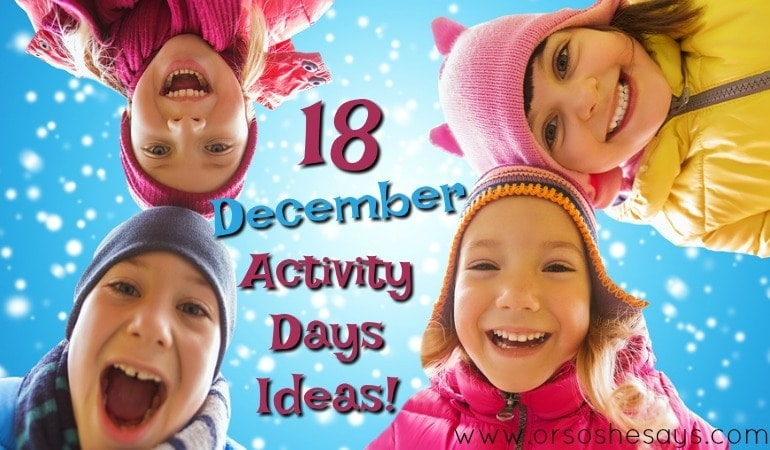 18 December Activity Days Ideas!