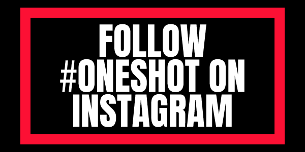 Follow #ONESHOT on Instagram