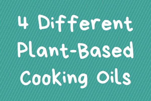 4 Different Plant-Based Cooking Oils