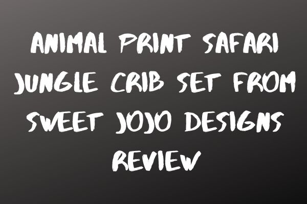 Animal Print Safari Jungle Crib Set from Sweet Jojo Designs Review