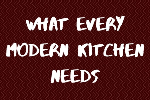 Read more about the article What Every Modern Kitchen Needs