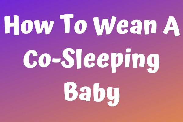 How To Wean A Co-Sleeping Baby