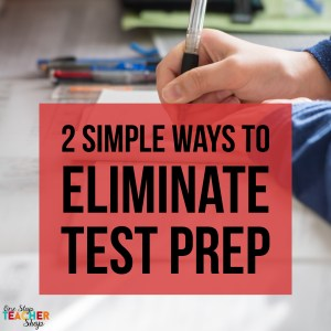 Learn some effective tips for eliminating test prep and stop stressing over standardized testing! Spiral Math Review and Review Math Centers will keep your students from needing test prep.