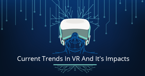 Current VR Trends & Impacts