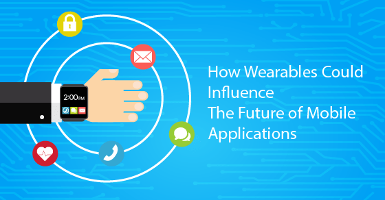 How Wearables Influence Mobile Applications