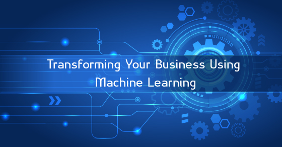Transform Business Using Machine Learning
