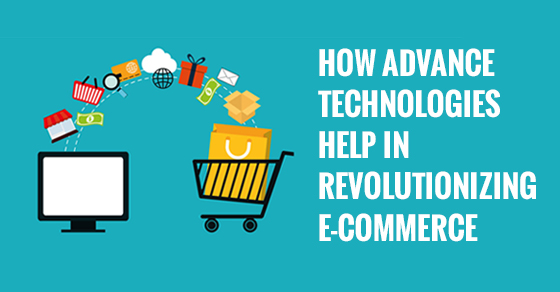 Revolutionizing e-Commerce Using Technologies