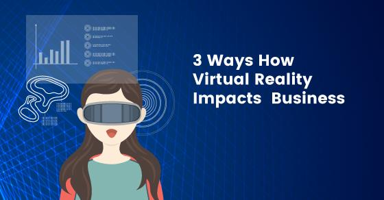 Impacts Of Virtual Reality On Business