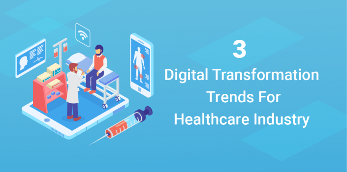 Digital Transformation Trends For Healthcare Industry