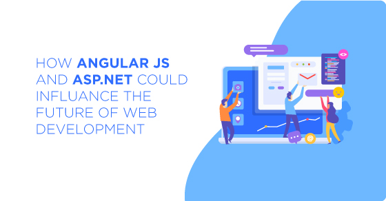 Angular JS and ASP.NET Could Influence Future of Web Development