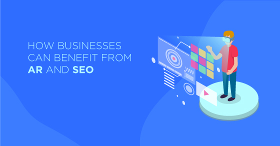 Businesses Can Benefit From AR And SEO