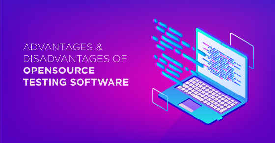 Advantages And Disadvantages Of Open Source Testing Software