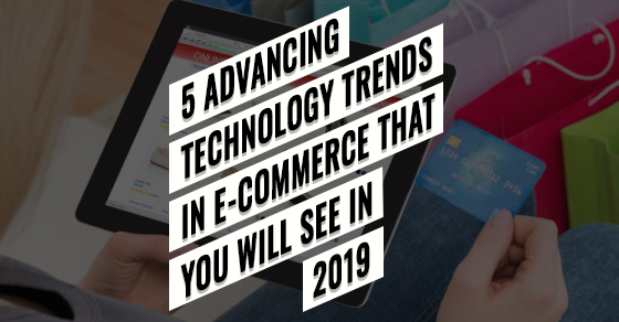 Advancing Technology Trends In E-commerce
