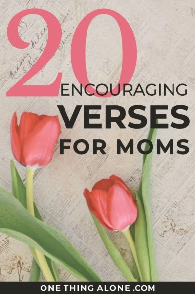 20 Encouraging Scriptures for Moms | One Thing Alone