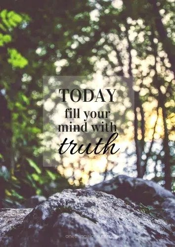 Today, fill your mind with truth.