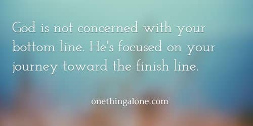 God is not concerned with your bottom line. He's focused on your journey toward the finish line.