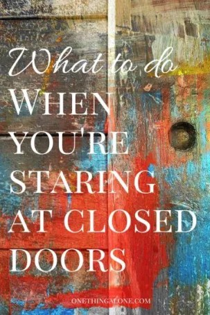 If you're staring at a closed door and wonder what to do, the next step is probably facing you right where you are...